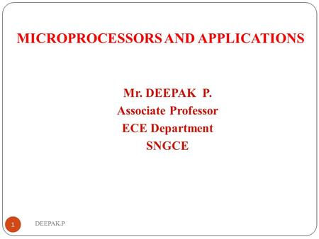 DEEPAK.P MICROPROCESSORS AND APPLICATIONS Mr. DEEPAK P. Associate Professor ECE Department SNGCE 1.
