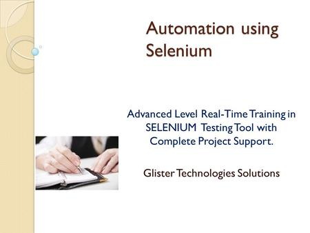 Automation using Selenium Advanced Level Real-Time Training in SELENIUM Testing Tool with Complete Project Support. Glister Technologies Solutions.