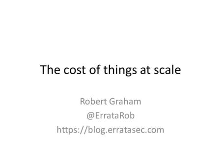 The cost of things at scale Robert https://blog.erratasec.com.