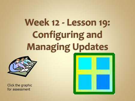 Week 12 - Lesson 19: Configuring and Managing Updates