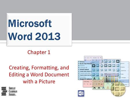 Chapter 1 Creating, Formatting, and Editing a Word Document with a Picture Microsoft Word 2013.