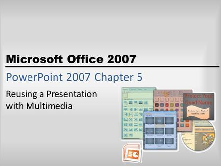 Microsoft Office 2007 PowerPoint 2007Chapter 5 Reusing a Presentation with Multimedia.