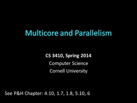 CS 3410, Spring 2014 Computer Science Cornell University See P&H Chapter: 4.10, 1.7, 1.8, 5.10, 6.
