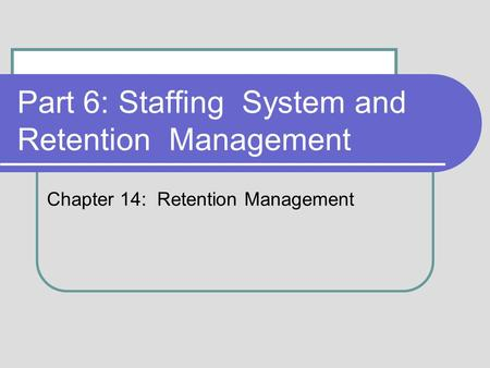 Part 6: Staffing System and Retention Management Chapter 14: Retention Management.