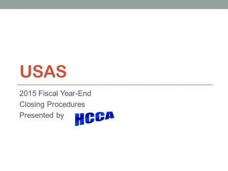 USAS 2015 Fiscal Year-End Closing Procedures Presented by.