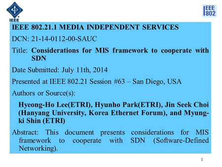 IEEE 802.21.1 MEDIA INDEPENDENT SERVICES DCN: 21-14-0112-00-SAUC Title: Considerations for MIS framework to cooperate with SDN Date Submitted: July 11th,