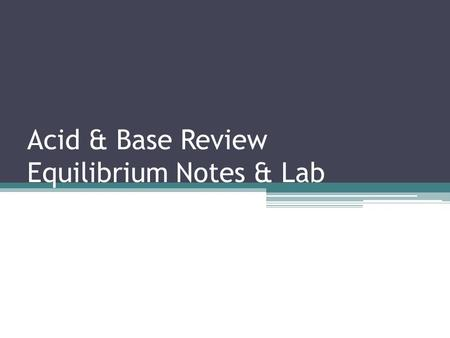 Acid & Base Review Equilibrium Notes & Lab.  Objective:  Today I will be able to:  Explain how reversible reactions reach equilibrium  Model the process.