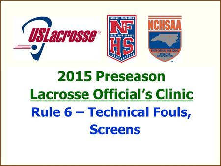 2015 Preseason Lacrosse Official's Clinic Rule 6 – Technical Fouls, Screens.