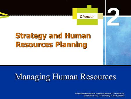 PowerPoint Presentation by Monica Belcourt, York University and Charlie Cook, The University of West Alabama Managing Human Resources Chapter Strategy.