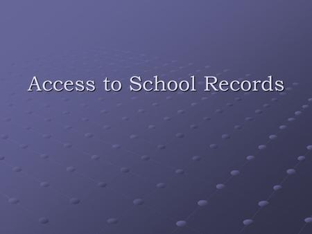 Access to School Records. Policy 2.9 Access to School Records Each school board is required to provide access to school records in accordance with the.