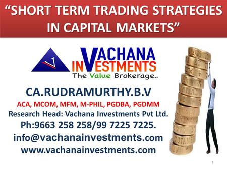 CA.RUDRAMURTHY.B.V ACA, MCOM, MFM, M-PHIL, PGDBA, PGDMM Research Head: Vachana Investments Pvt Ltd. Ph:9663 258 258/99 7225 7225. vachanainvestments.com.