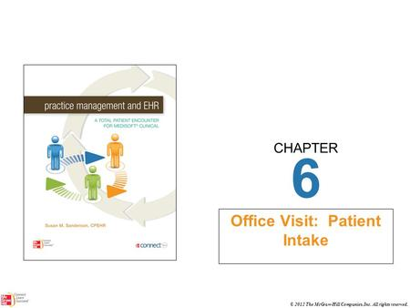 CHAPTER © 2012 The McGraw-Hill Companies, Inc. All rights reserved. 6 Office Visit: Patient Intake.