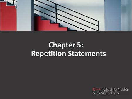 Chapter 5: Repetition Statements. In this chapter, you will learn about: Basic loop structures while loops Interactive while loops for loops Loop programming.