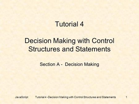 Tutorial 4 Decision Making with Control Structures and Statements Section A - Decision Making JavaScript Tutorial 4 -Decision Making with Control.