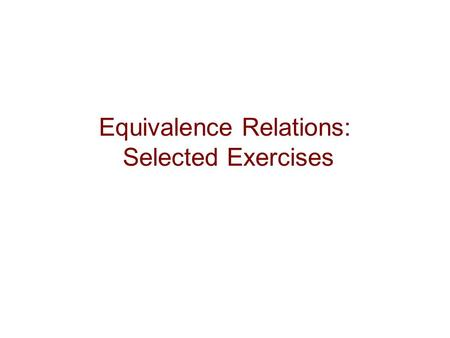 Equivalence Relations: Selected Exercises