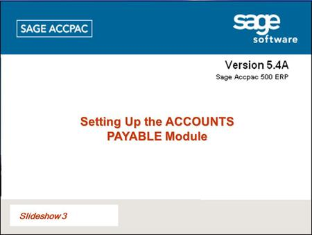 Slideshow 3 Setting Up the ACCOUNTS PAYABLE Module.