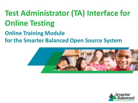 Test Administrator (TA) Interface for Online Testing Online Training Module for the Smarter Balanced Open Source System.