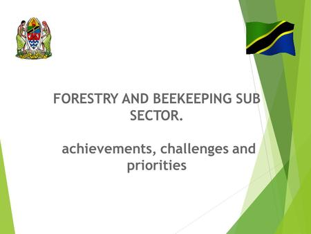 FORESTRY AND BEEKEEPING SUB SECTOR. achievements, challenges and priorities.