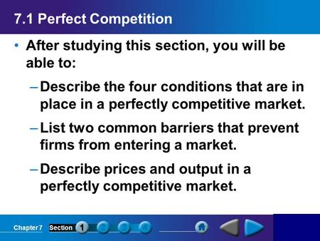 Chapter 7Section 7.1 Perfect Competition After studying this section, you will be able to: –Describe the four conditions that are in place in a perfectly.