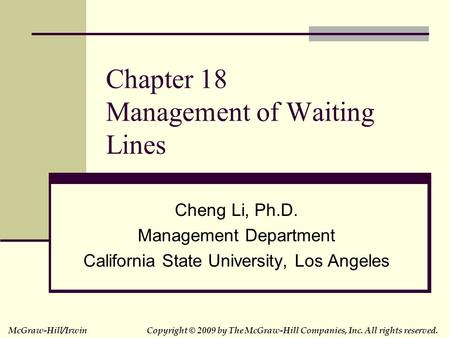 McGraw-Hill/IrwinCopyright © 2009 by The McGraw-Hill Companies, Inc. All rights reserved. Chapter 18 Management of Waiting Lines Cheng Li, Ph.D. Management.