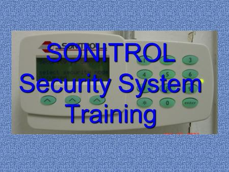 "SONITROL Security System Training This is the SONITROL keypad. It is in the ""OFF"" mode Security is OFF select security mode Occupied On Arming the system."