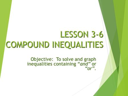 LESSON 3-6 COMPOUND INEQUALITIES