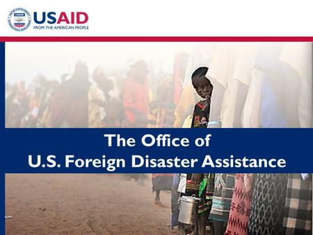 USAID, through OFDA, leads the U.S. Government response to natural and man- made disasters internationally. Created in 1964 after the U.S. response to.