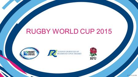 RUGBY WORLD CUP 2015 TM © RWC Ltd 2008. TOURNAMENT DATES & TIMES 10 Matches over 6 weeks Trialling of operations with take place during the QBE International.