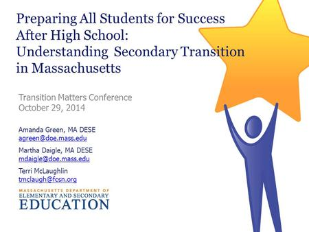 Preparing All Students for Success After High School: Understanding Secondary Transition in Massachusetts Amanda Green, MA DESE Martha.