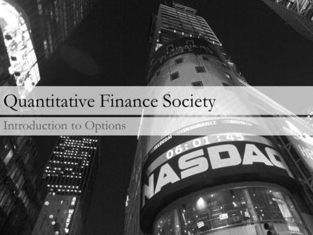 Quantitative Finance Society Introduction to Options.