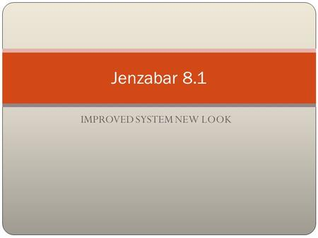 IMPROVED SYSTEM NEW LOOK Jenzabar 8.1. New Look The icon to log into the Jenzabar system will be added to your desktop No longer CARS.