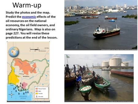Warm-up Study the photos and the map. Predict the economic effects of the oil resources on the national economy, the oil field owners, and ordinary Nigerians.