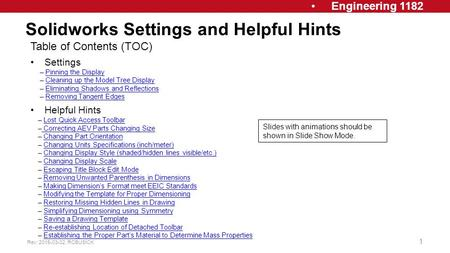 Engineering 1182 Solidworks Settings and Helpful Hints Rev: 2015-03-02, RCBUSICK 1 Table of Contents (TOC) Settings – Pinning the DisplayPinning the Display.