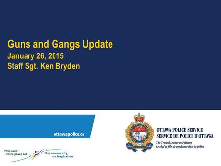Guns and Gangs Update January 26, 2015 Staff Sgt. Ken Bryden.