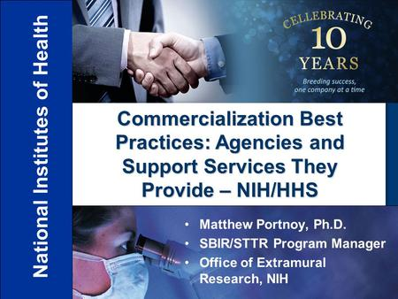 National Institutes of Health Office of Extramural Research Matthew Portnoy, Ph.D. SBIR/STTR Program Manager Office of Extramural Research, NIH Commercialization.