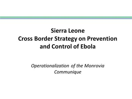 Sierra Leone Cross Border Strategy on Prevention and Control of Ebola Operationalization of the Monrovia Communique.