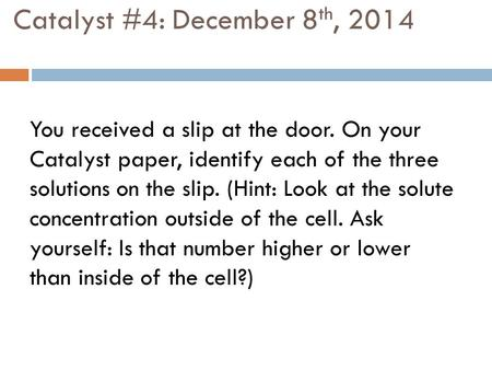 Catalyst #4: December 8 th, 2014 You received a slip at the door. On your Catalyst paper, identify each of the three solutions on the slip. (Hint: Look.