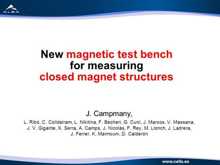 Www.cells.es 1/20 New magnetic test bench for measuring closed magnet structures J. Campmany, L. Ribó, C. Colldelram, L. Nikitina, F. Becheri, G. Cuní,