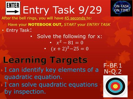 Entry Task 9/29 After the bell rings, you will have 45 seconds to: Have your NOTEBOOK OUT, START your ENTRY TASK ON TASK, ON TIME!  I can identify key.