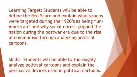 "Learning Target: Students will be able to define the Red Scare and explain what groups were targeted during the 1920's as being ""un-American"" and why social."