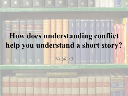 How does understanding conflict help you understand a short story?