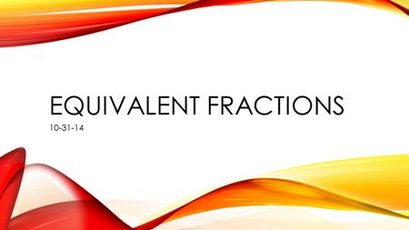 EQUIVALENT FRACTIONS 10-31-14. GOAL I can make equivalent fractions with like denominators.