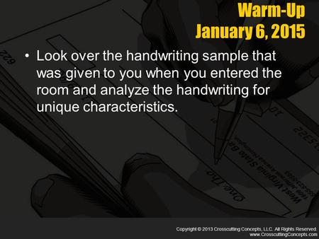 Copyright © 2013 Crosscutting Concepts, LLC. All Rights Reserved. www.CrosscuttingConcepts.com Warm-Up January 6, 2015 Look over the handwriting sample.