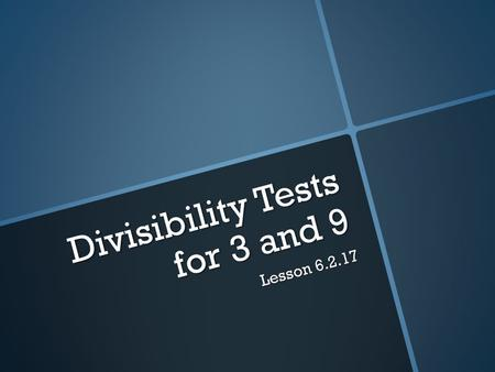 Divisibility Tests for 3 and 9 Lesson 6.2.17. Factors List all the factors of each number.
