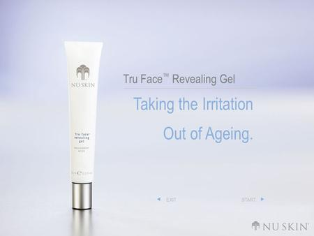 Tru Face ™ Revealing Gel Taking the Irritation Out of Ageing. EXITSTART.