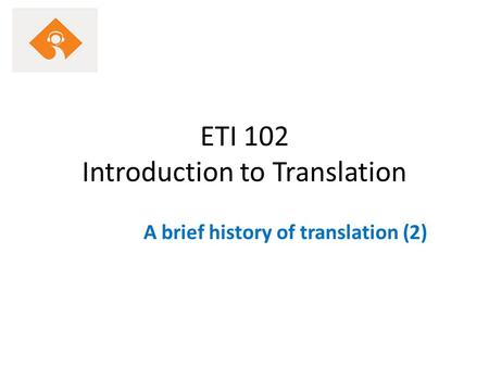 ETI 102 Introduction to Translation A brief history of translation (2)