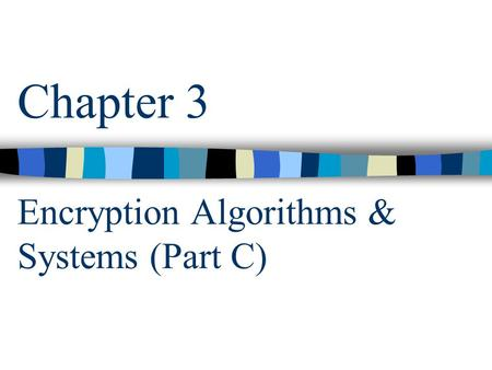 Chapter 3 Encryption Algorithms & Systems (Part C)