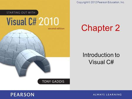 Copyright © 2012 Pearson Education, Inc. Chapter 2 Introduction to Visual C#