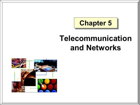 Chapter 5 Telecommunication and Networks. Chapter 5Slide 2 Telecommunication Principles and Applications  Communication The exchange of information between.