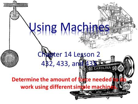 Determine the amount of force needed to do work using different simple machines.
